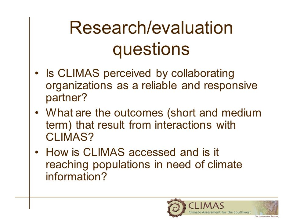 Research/evaluation questions Is CLIMAS perceived by collaborating organizations as a reliable and responsive partner.