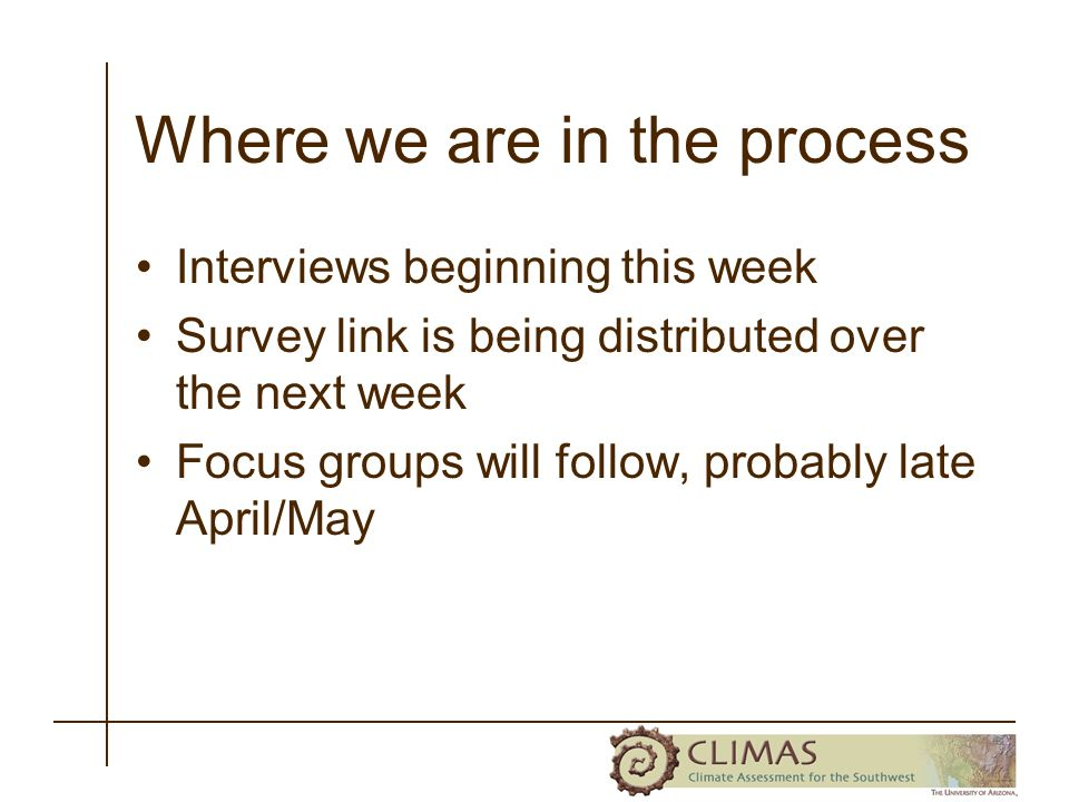 Where we are in the process Interviews beginning this week Survey link is being distributed over the next week Focus groups will follow, probably late April/May