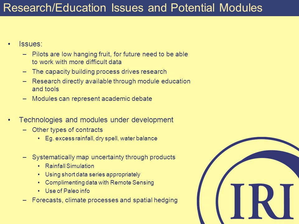 Research/Education Issues and Potential Modules Issues: –Pilots are low hanging fruit, for future need to be able to work with more difficult data –The capacity building process drives research –Research directly available through module education and tools –Modules can represent academic debate Technologies and modules under development –Other types of contracts Eg.