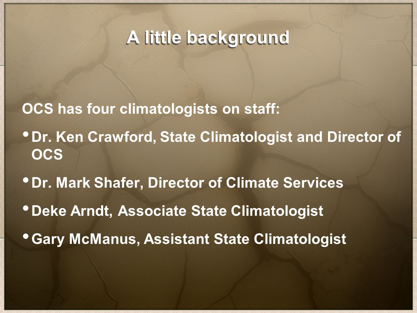 A little background OCS has four climatologists on staff: Dr.