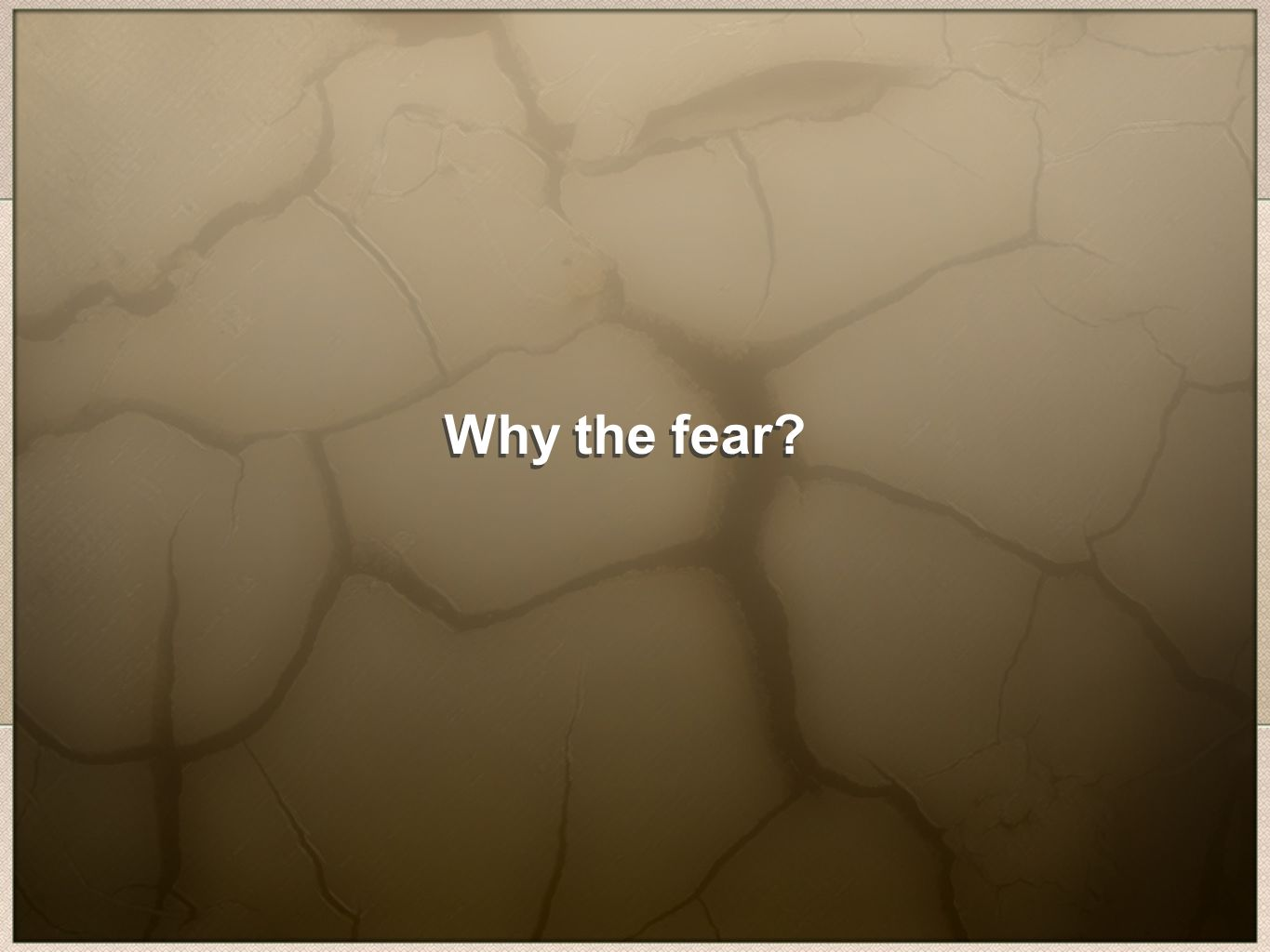 Why the fear