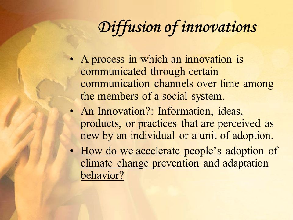Diffusion of innovations A process in which an innovation is communicated through certain communication channels over time among the members of a social system.