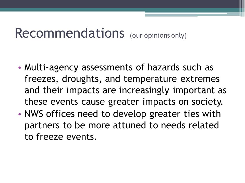 Recommendations (our opinions only) Multi-agency assessments of hazards such as freezes, droughts, and temperature extremes and their impacts are increasingly important as these events cause greater impacts on society.