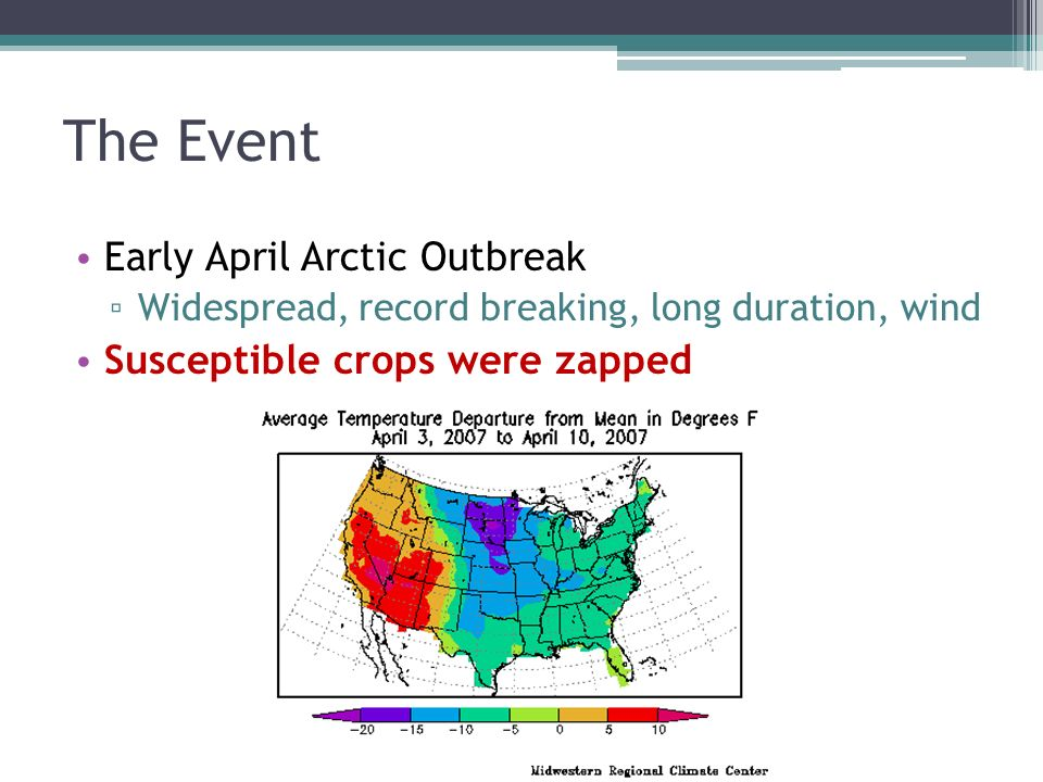 The Event Early April Arctic Outbreak Widespread, record breaking, long duration, wind Susceptible crops were zapped