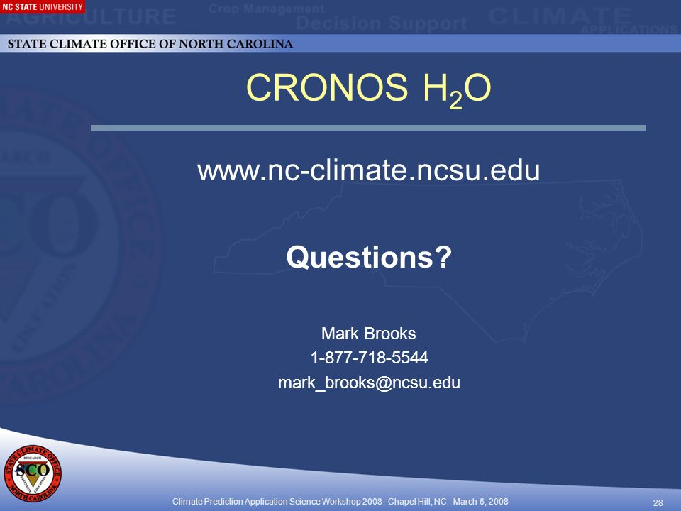 Climate Prediction Application Science Workshop Chapel Hill, NC - March 6, CRONOS H 2 O   Questions.