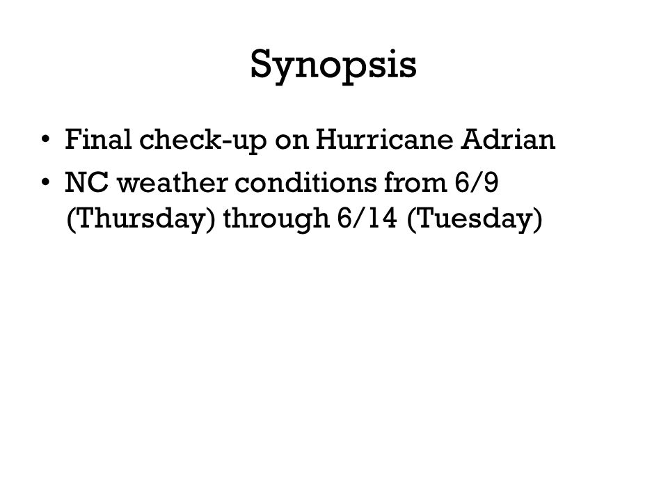 Synopsis Final check-up on Hurricane Adrian NC weather conditions from 6/9 (Thursday) through 6/14 (Tuesday)