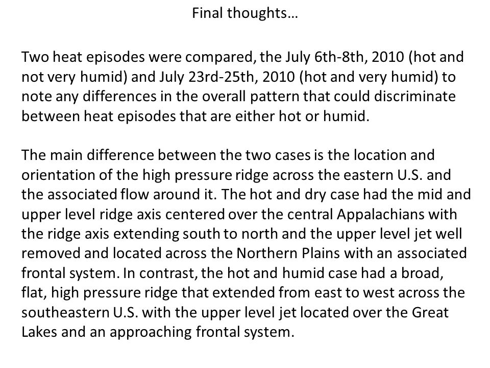 Final thoughts… Two heat episodes were compared, the July 6th-8th, 2010 (hot and not very humid) and July 23rd-25th, 2010 (hot and very humid) to note any differences in the overall pattern that could discriminate between heat episodes that are either hot or humid.
