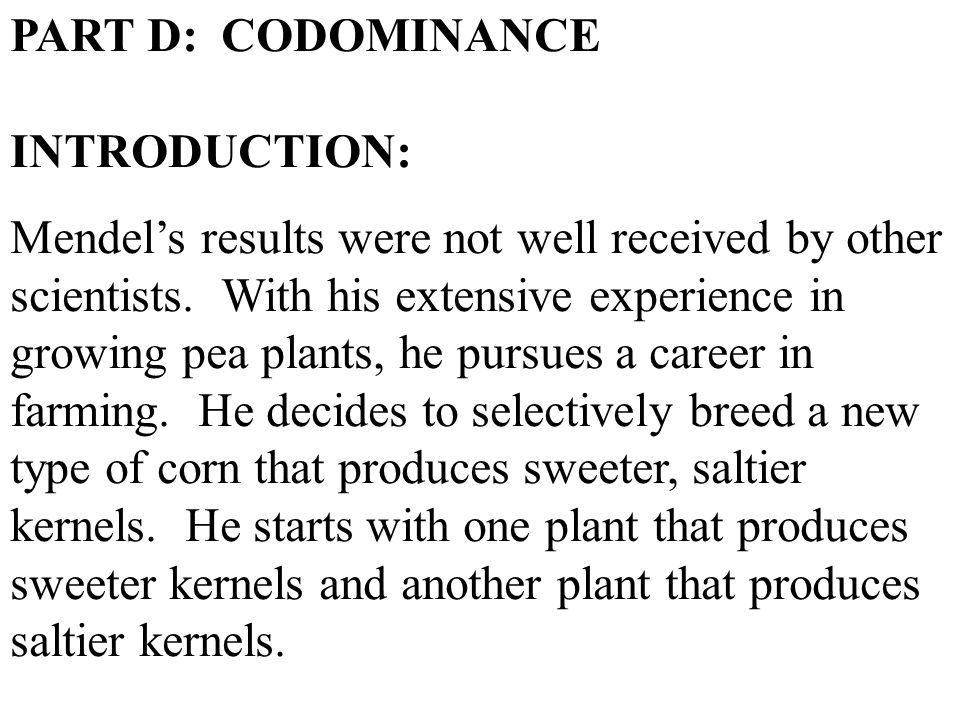 PART D: CODOMINANCE INTRODUCTION: Mendels results were not well received by other scientists.