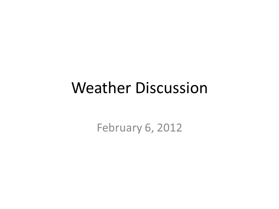 Weather Discussion February 6, 2012