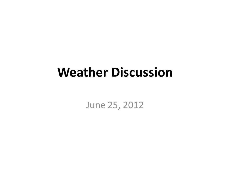 Weather Discussion June 25, 2012