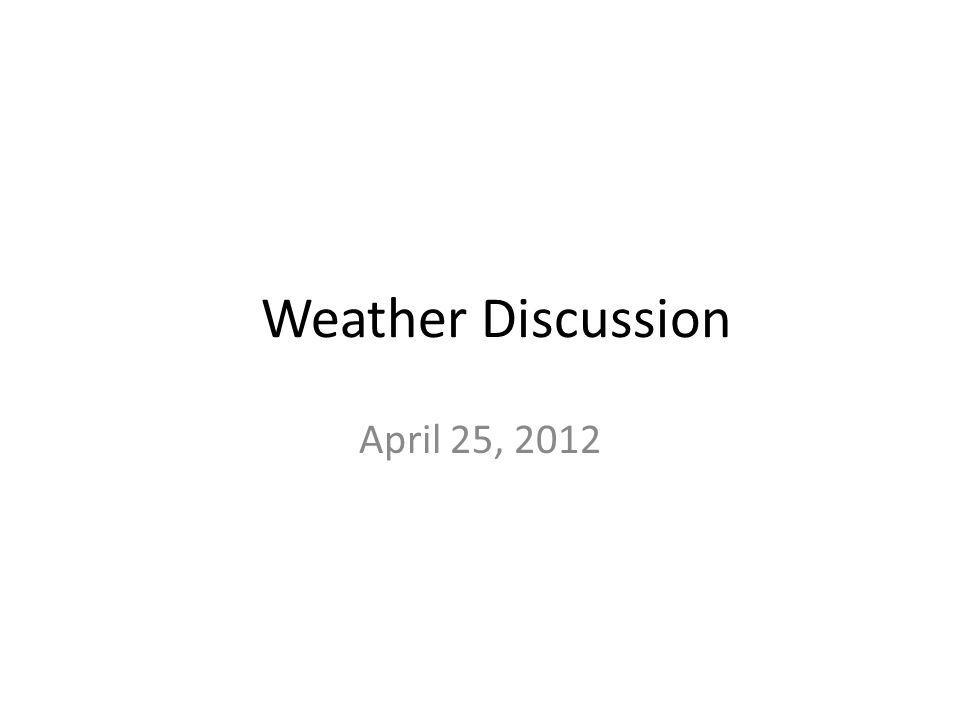 Weather Discussion April 25, 2012
