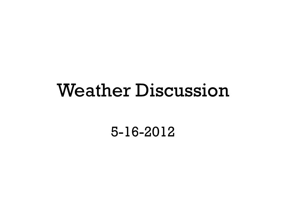 Weather Discussion 5-16-2012