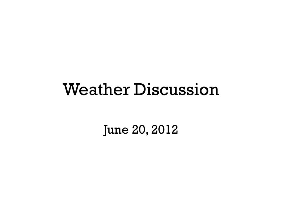 Weather Discussion June 20, 2012