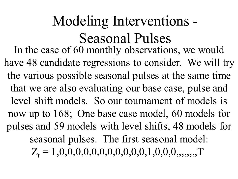 Modeling Interventions - Seasonal Pulses In the case of 60 monthly observations, we would have 48 candidate regressions to consider.