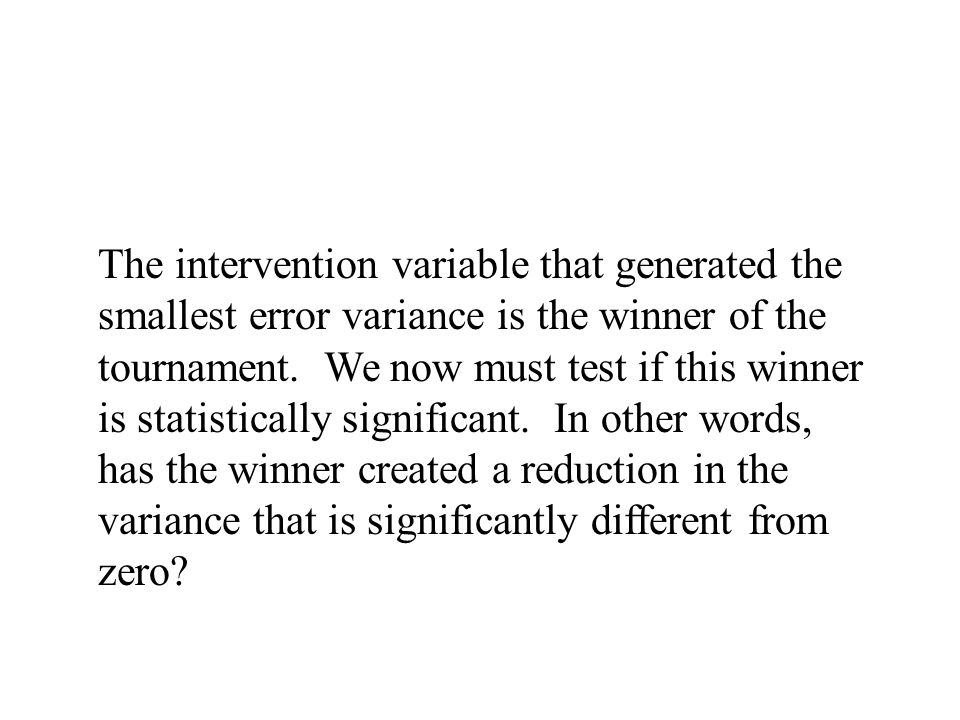 The intervention variable that generated the smallest error variance is the winner of the tournament.