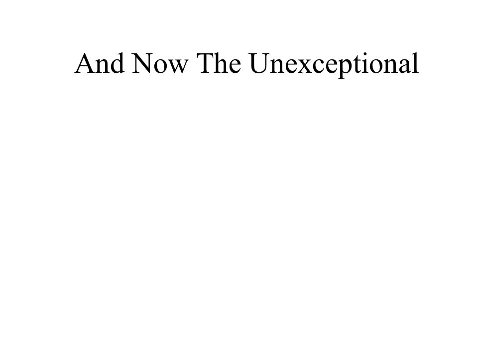 And Now The Unexceptional