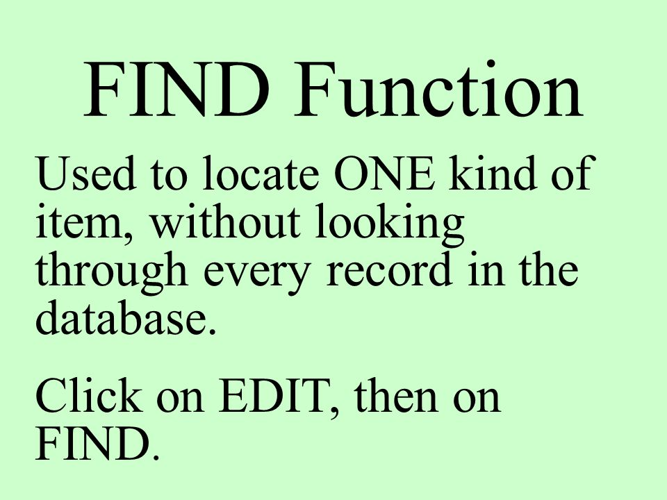FIND Function Used to locate ONE kind of item, without looking through every record in the database.