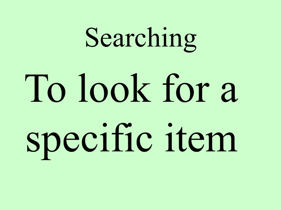 Searching To look for a specific item
