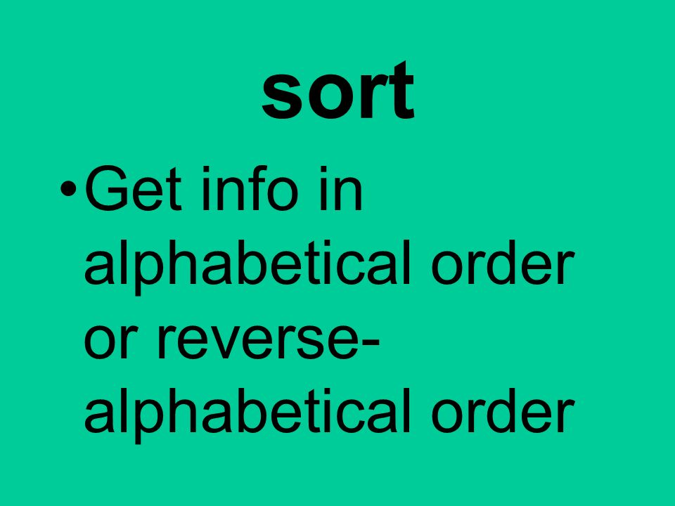 sort Get info in alphabetical order or reverse- alphabetical order