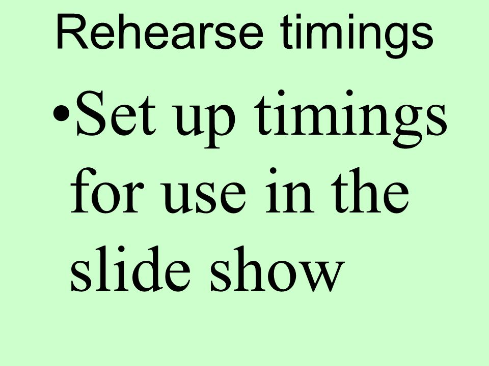 Rehearse timings Set up timings for use in the slide show