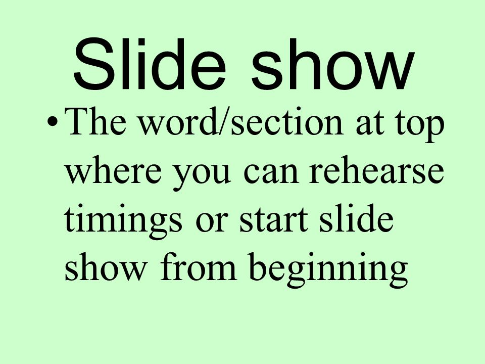 Slide show The word/section at top where you can rehearse timings or start slide show from beginning