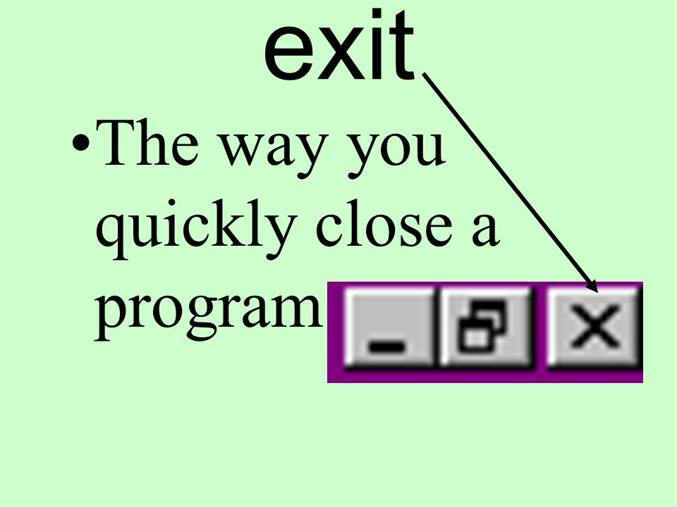 exit The way you quickly close a program