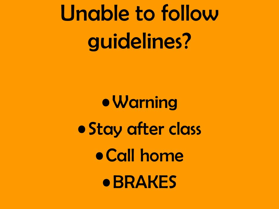 Unable to follow guidelines Warning Stay after class Call home BRAKES