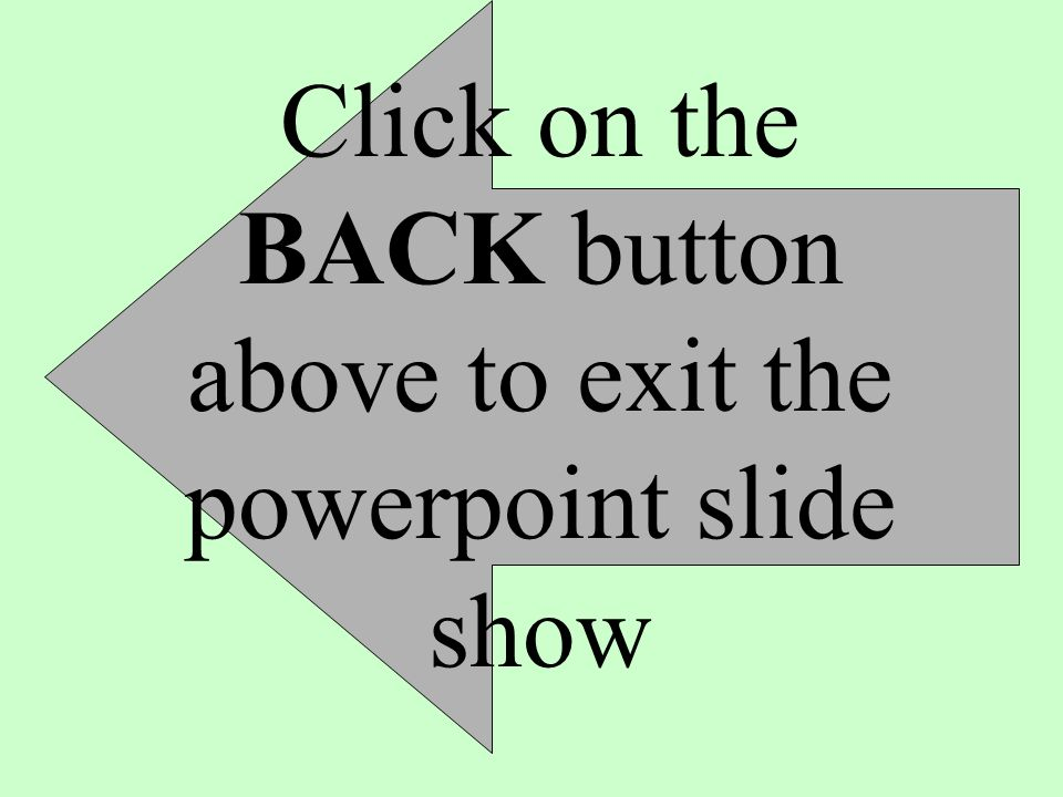 Click on the BACK button above to exit the powerpoint slide show