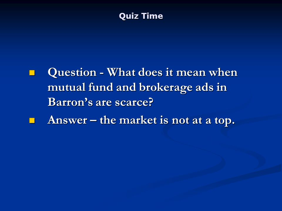Quiz Time Question - What does it mean when mutual fund and brokerage ads in Barrons are scarce.
