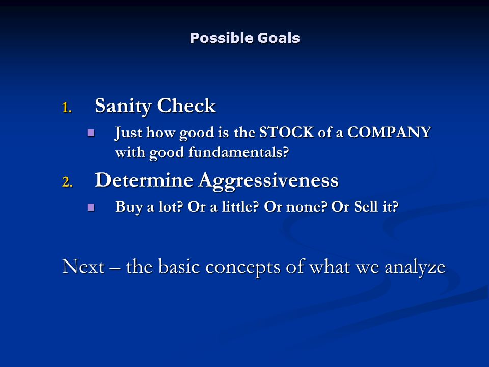 Possible Goals 1. Sanity Check Just how good is the STOCK of a COMPANY with good fundamentals.