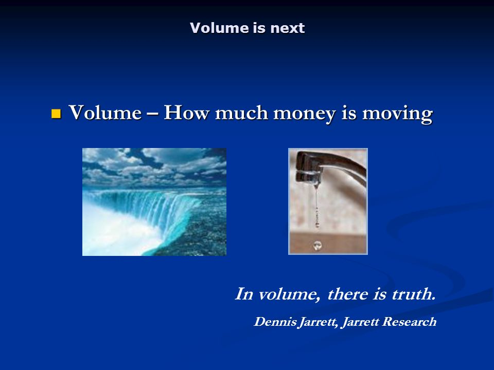 Volume is next Volume – How much money is moving Volume – How much money is moving In volume, there is truth.