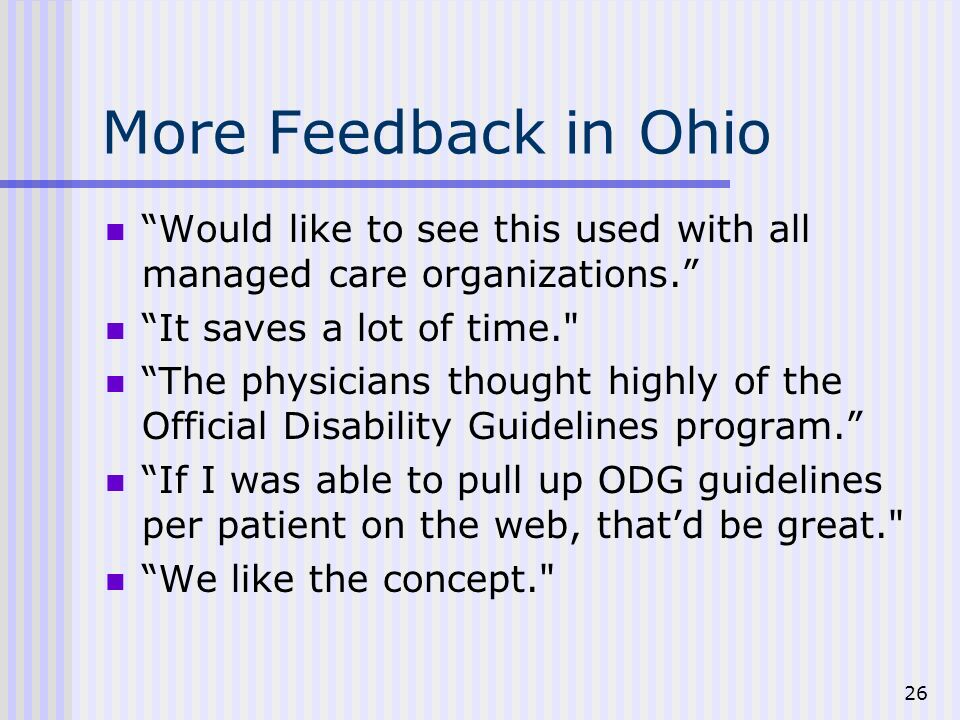 26 More Feedback in Ohio Would like to see this used with all managed care organizations.