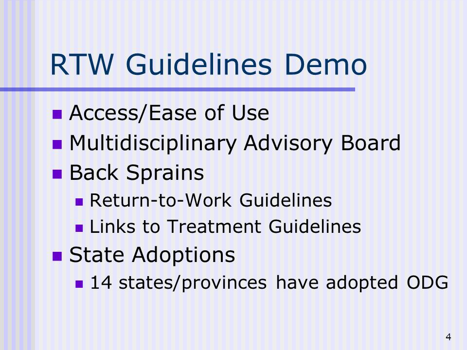 4 RTW Guidelines Demo Access/Ease of Use Multidisciplinary Advisory Board Back Sprains Return-to-Work Guidelines Links to Treatment Guidelines State Adoptions 14 states/provinces have adopted ODG