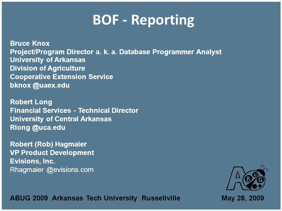 BOF - Reporting University of Arkansas Division of Agriculture Cooperative Extension Service Robert Long Financial Services - Technical Director University of Central Arkansas Robert (Rob) Hagmaier VP Product Development Evisions, Inc.