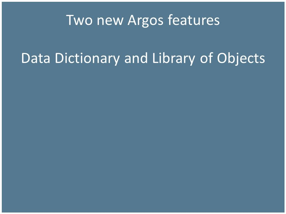 Two new Argos features Data Dictionary and Library of Objects
