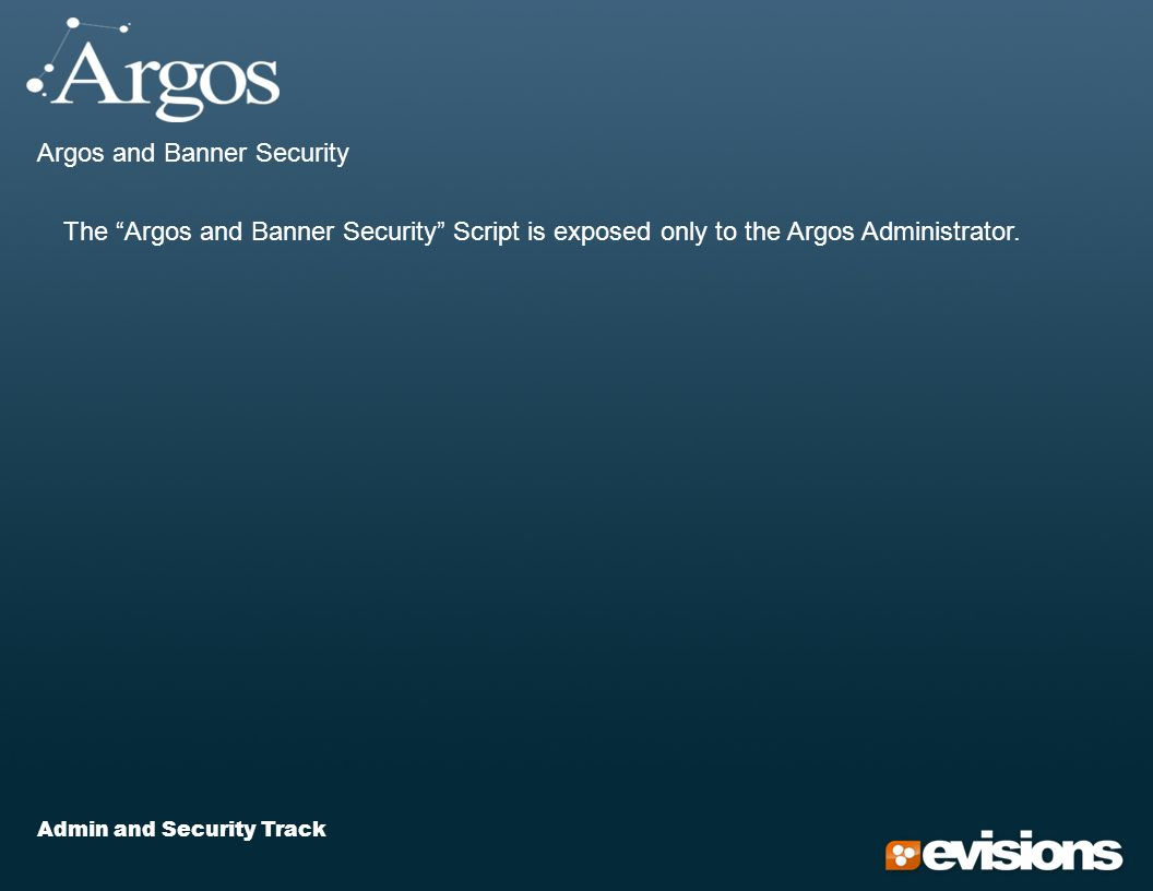 Admin and Security Track Argos and Banner Security The Argos and Banner Security Script is exposed only to the Argos Administrator.
