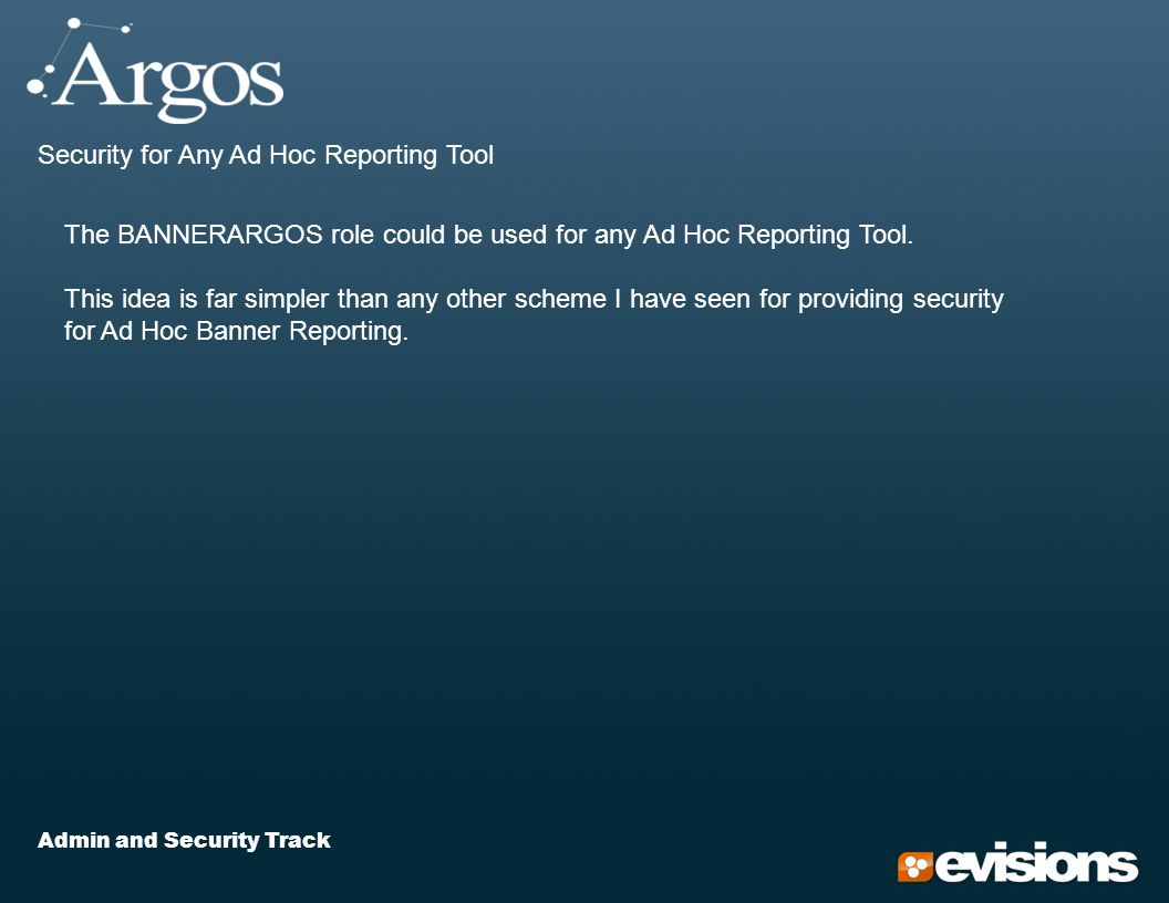 Admin and Security Track Security for Any Ad Hoc Reporting Tool The BANNERARGOS role could be used for any Ad Hoc Reporting Tool.