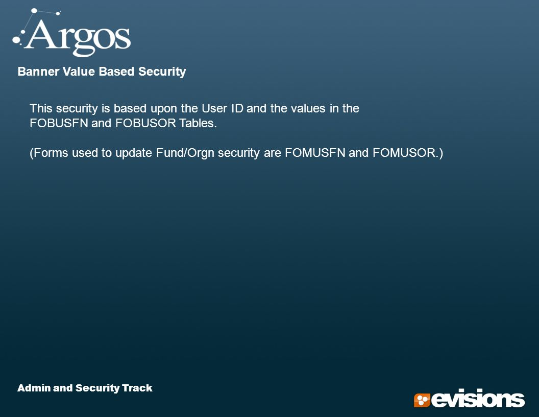 Admin and Security Track Banner Value Based Security This security is based upon the User ID and the values in the FOBUSFN and FOBUSOR Tables.