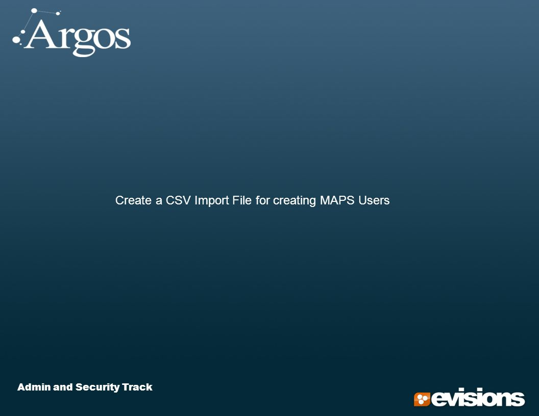 Admin and Security Track Create a CSV Import File for creating MAPS Users