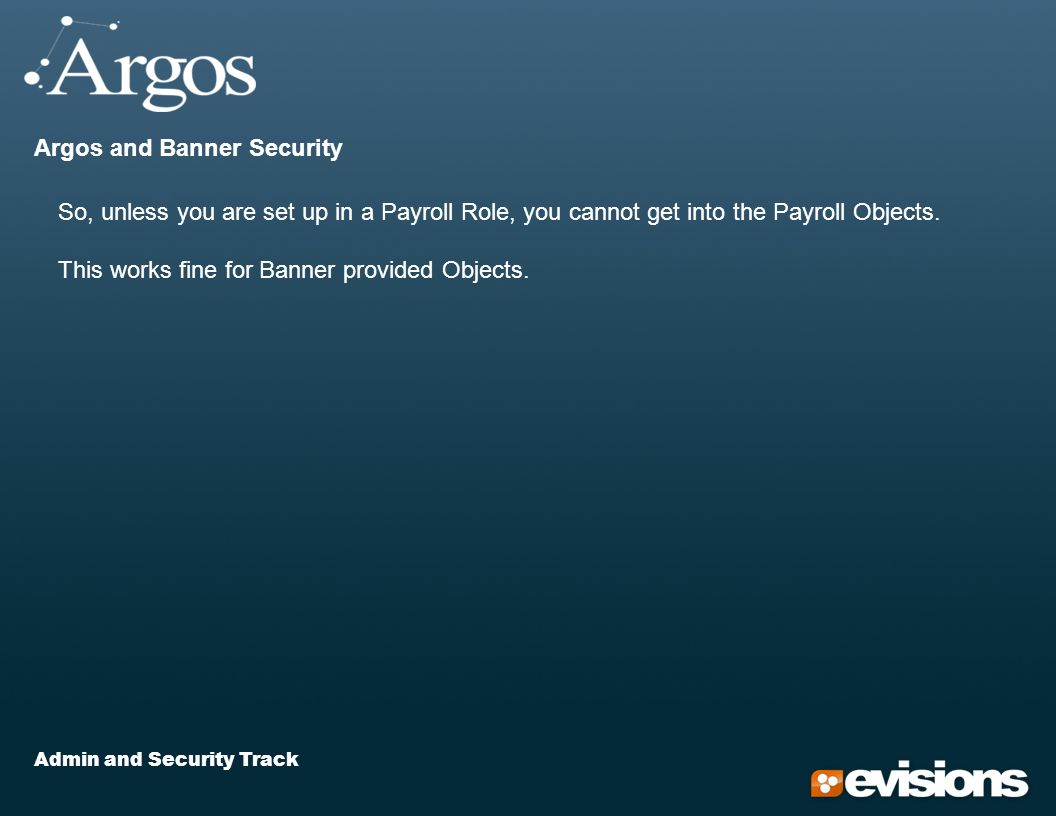 Admin and Security Track Argos and Banner Security So, unless you are set up in a Payroll Role, you cannot get into the Payroll Objects.