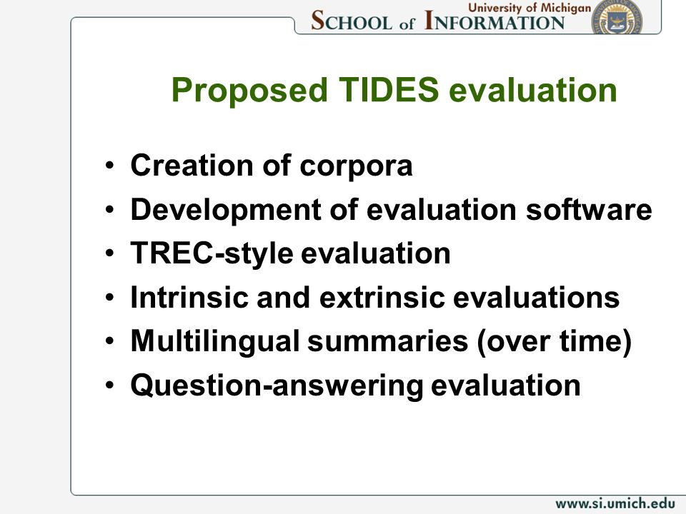 Proposed TIDES evaluation Creation of corpora Development of evaluation software TREC-style evaluation Intrinsic and extrinsic evaluations Multilingual summaries (over time) Question-answering evaluation