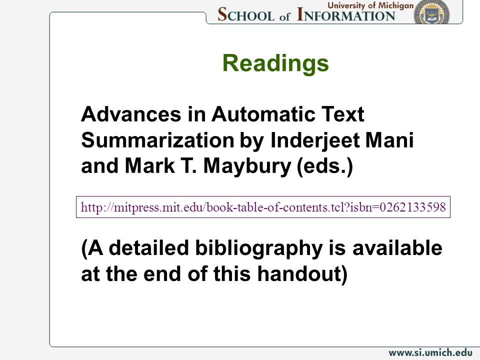 Readings   isbn= (A detailed bibliography is available at the end of this handout) Advances in Automatic Text Summarization by Inderjeet Mani and Mark T.