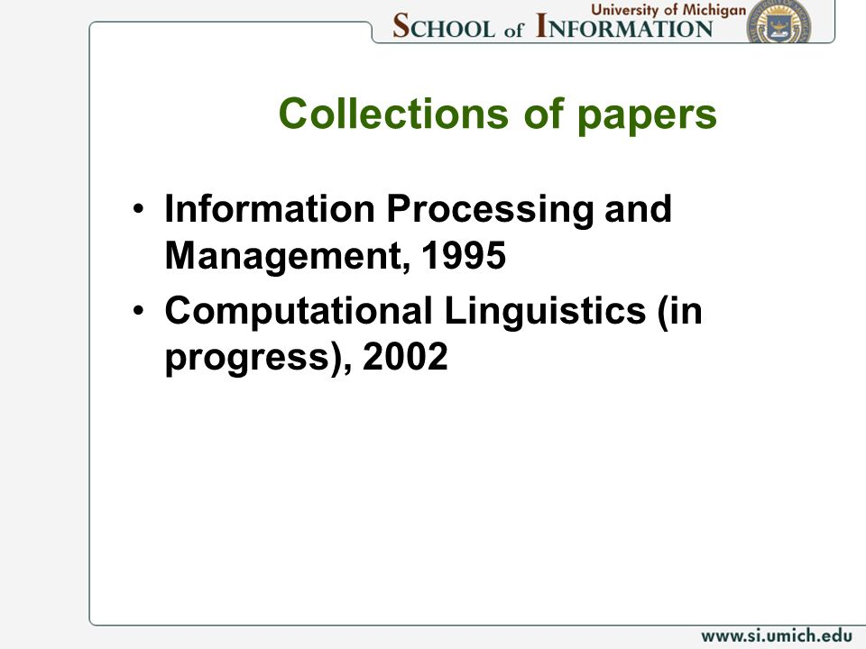 Collections of papers Information Processing and Management, 1995 Computational Linguistics (in progress), 2002