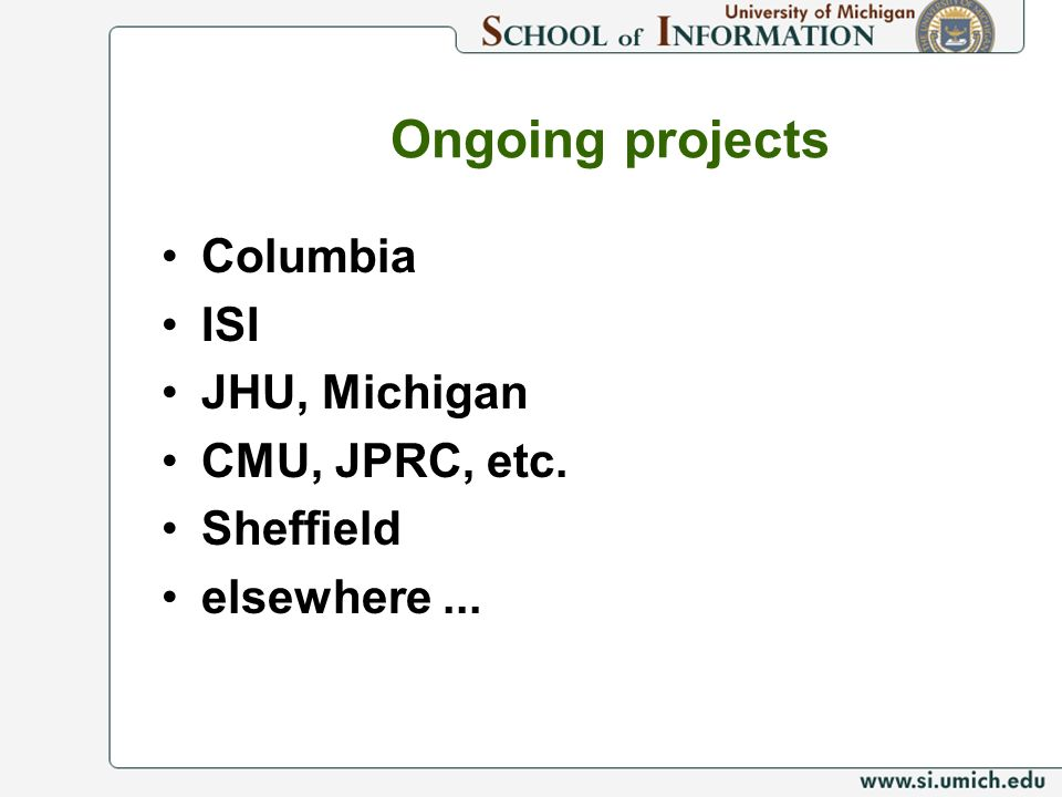 Ongoing projects Columbia ISI JHU, Michigan CMU, JPRC, etc. Sheffield elsewhere...
