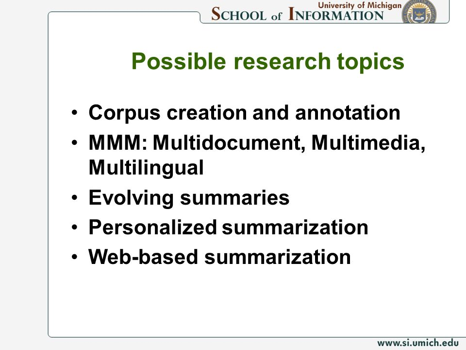 Possible research topics Corpus creation and annotation MMM: Multidocument, Multimedia, Multilingual Evolving summaries Personalized summarization Web-based summarization