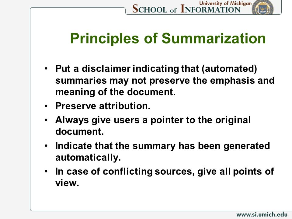 Principles of Summarization Put a disclaimer indicating that (automated) summaries may not preserve the emphasis and meaning of the document.