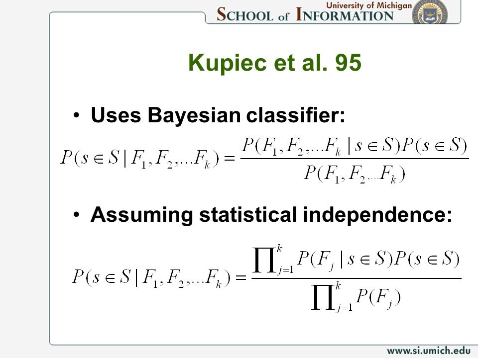 Kupiec et al. 95 Uses Bayesian classifier: Assuming statistical independence: