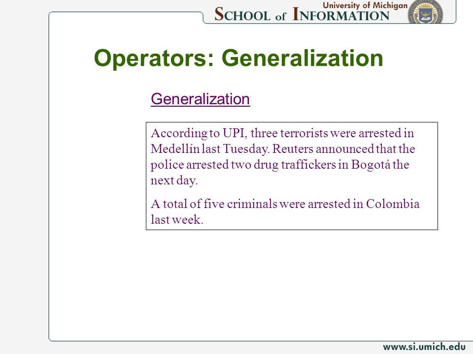 Operators: Generalization Generalization According to UPI, three terrorists were arrested in Medellín last Tuesday.