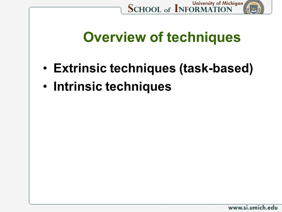 Overview of techniques Extrinsic techniques (task-based) Intrinsic techniques