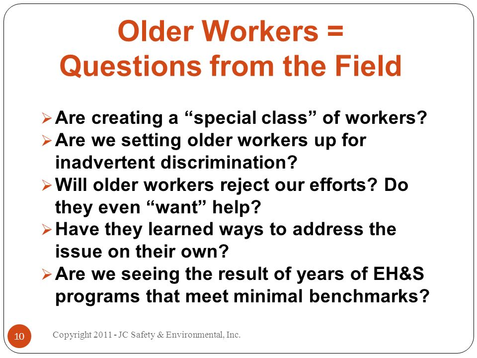 Older Workers = Questions from the Field Are creating a special class of workers.